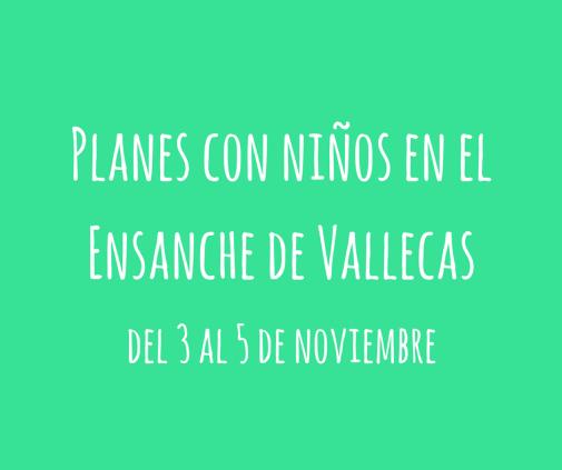 Planes-con-ninos-ensanche-de-vallecas-3-5-noviembre